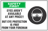 Safety First: Eyes Aren't Available At Any Price!! But Eye Protection Is Free From Your Foreman