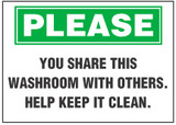 Sanitary Sign: You Share This Washroom With Others. Help Keep It Clean.