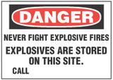 Danger Sign, Never Fight Explosive Fires, Explosives Are Stored On This Site