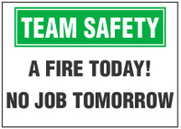 Team Safety Sign, A Fire Today! No Job Tomorrow