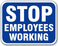 Stop Employees Working Blue Sign